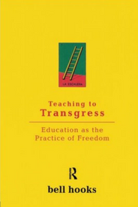 'Teaching to Transgress: Education as the Practice of Freedom' By bell hooks